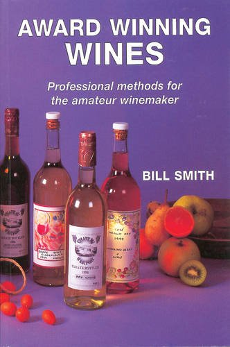 Award Winning Wines: Professional Methods for the Amateur Winemaker